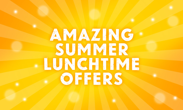 Amazing Summer Lunchtime Offers